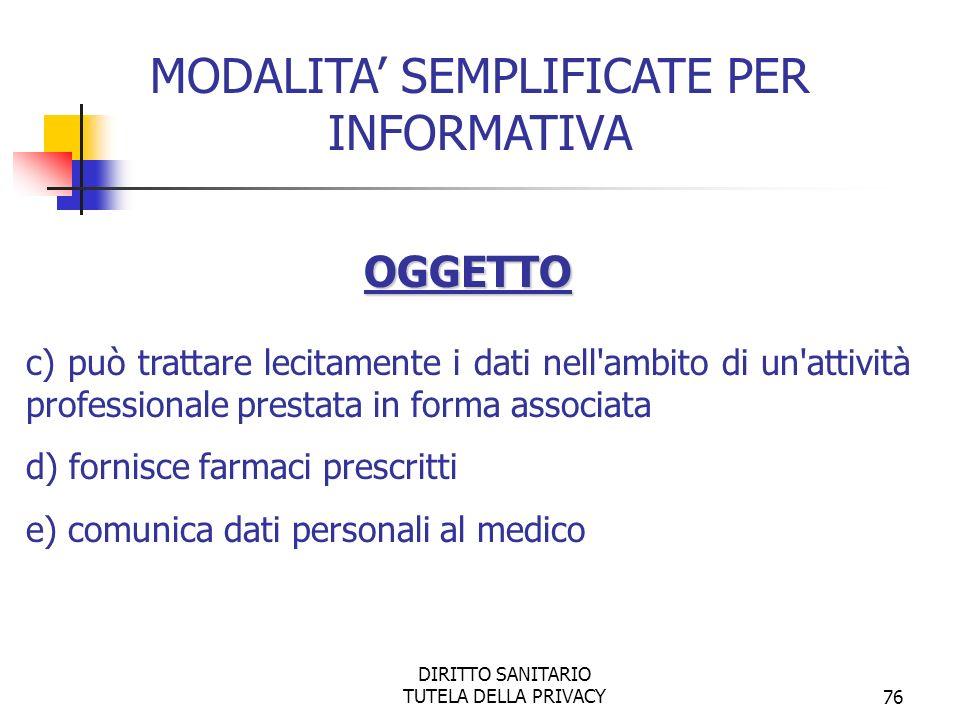 DIRITTO SANITARIO TUTELA DELLA PRIVACY77 Inoltre devono essere evidenziati analiticamente eventuali trattamenti di dati personali -per scopi scientifici, ad es.