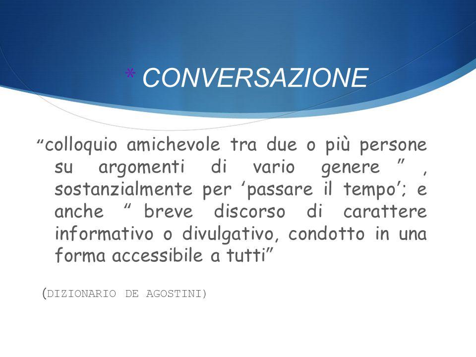 * CONVERSAZIONE Il 'conversare' presuppone l'intrattenersi familiarmente con qualcuno senza prevedere motivazioni specifiche per ottenere un qualche tipo di risultato