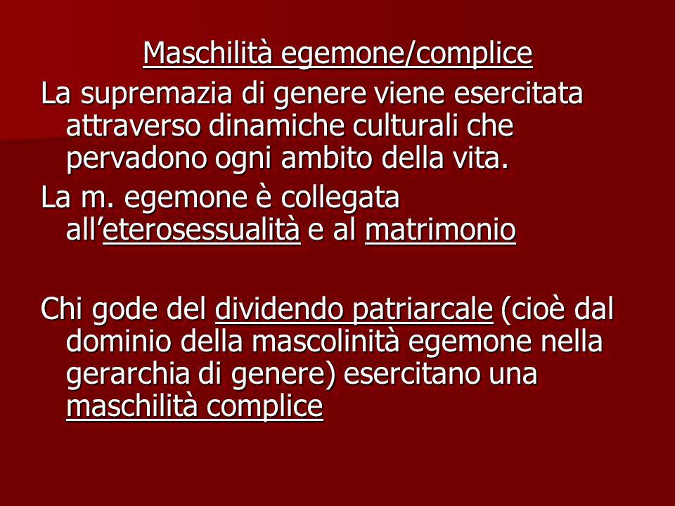 Maschilità subordinata L'omosessualità incarna caratteristiche ripudiate dalla maschilità egemone e viene spesso stigmatizzata.