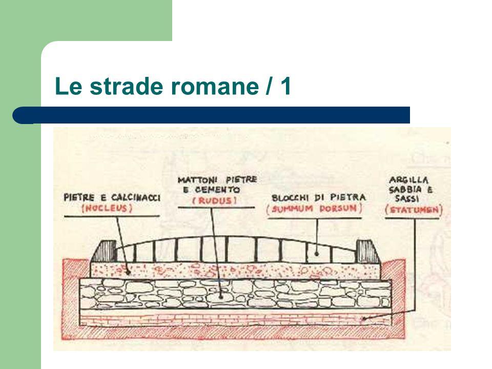 Le strade romane / 2 Alla base delle strade romane erano fondazioni eseguite a mano, poi degli strati impermeabili che preservavano dallacqua.
