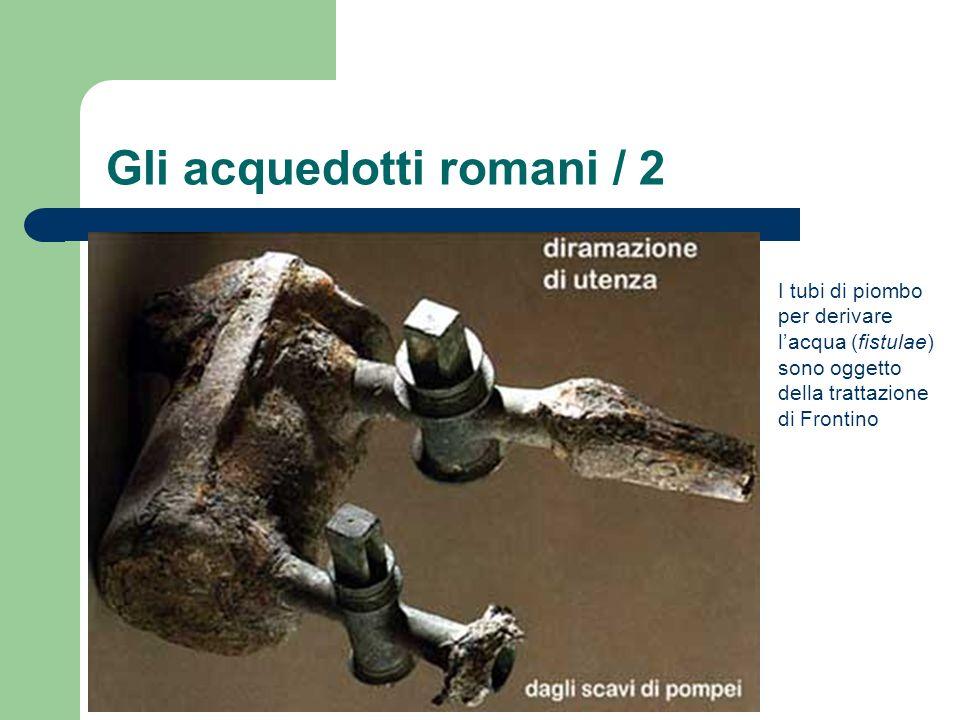 Gli acquedotti romani / 3 La trattazione di Frontino chiarisce che i Romani, sino al 312 a.C.