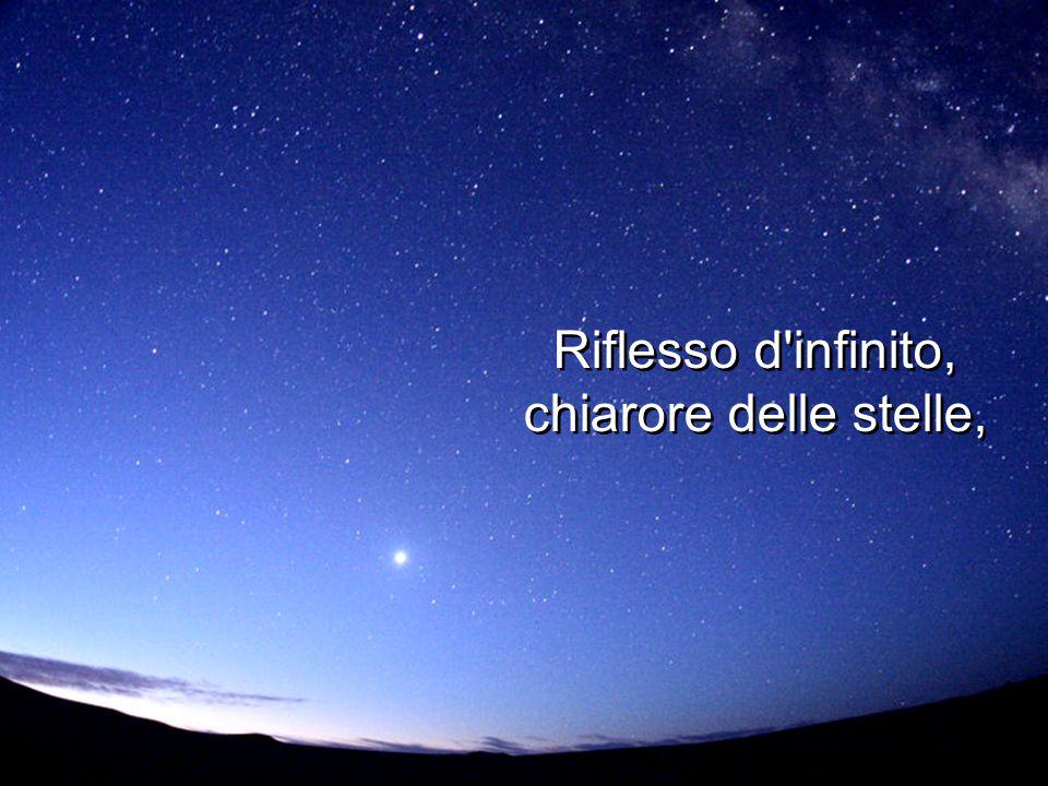 Riflesso d infinito, chiarore delle stelle, Riflesso d infinito, chiarore delle stelle,