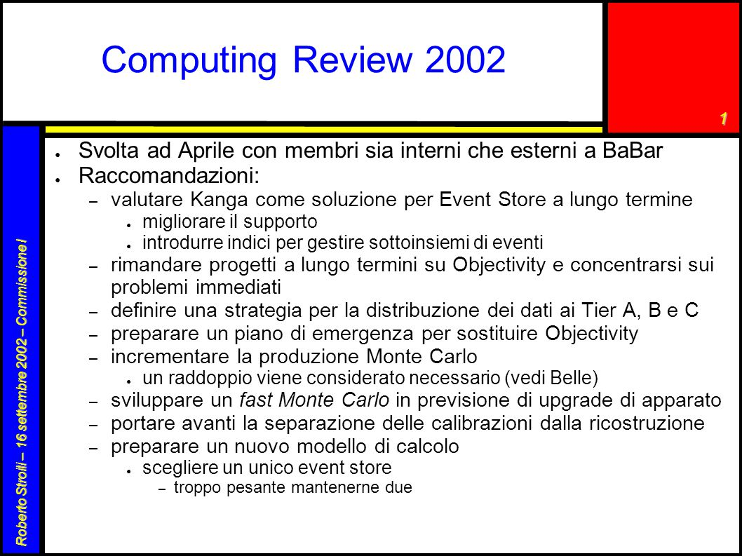 1 Roberto Stroili – 16 settembre 2002 – Commissione I Nuovo Computing Model ● Obiettivi: – In revising the Model, the Working Group is asked to address: ● the plans now underway for scaling of the Online and Prompt Reconstruction systems to much higher data rates.