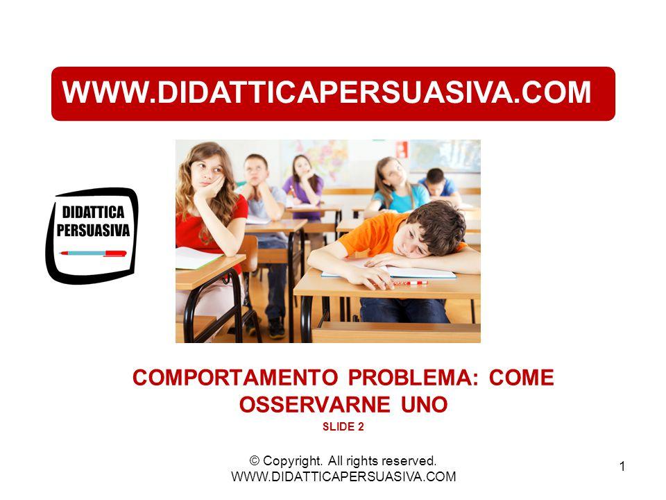 2 INTERVENTO EDUCATIVO SUL COMPORTAMENTO PROBLEMA - 1 = CAPACITA' DI (PROVARE A) TROVARE UNA POSSIBILE SOLUZIONE A UN PROBLEMA © Copyright.