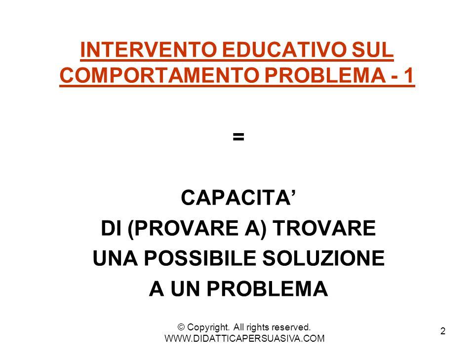 3 INTERVENTO EDUCATIVO SUL COMPORTAMENTO PROBLEMA - 2 = IDENTIFICARE UN PROBLEMA + FOCALIZZARE UN OBIETTIVO © Copyright.