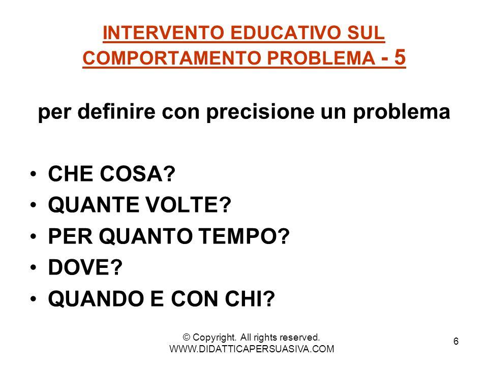 7 INTERVENTO EDUCATIVO SUL COMPORTAMENTO PROBLEMA – 6 descrizione scritta del comportamento problema Che cosa avviene .