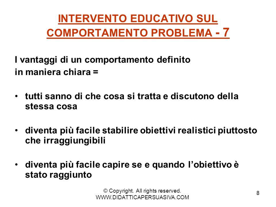 9 INTERVENTO EDUCATIVO SUL COMPORTAMENTO PROBLEMA - 8 5 azioni per intervenire sul comportamento – problema = 1.