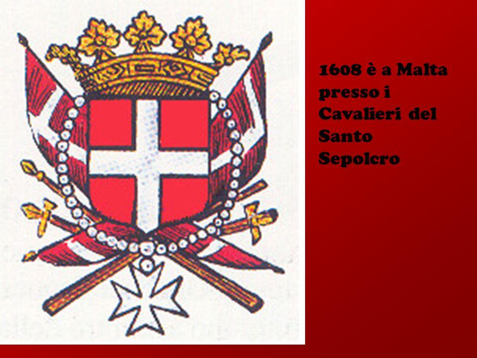 Viene insignito del titolo di Cavaliere di Malta dal capo dellordine Alof de Wignacourt