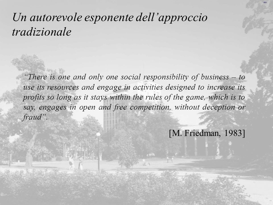 m&m La Tesi di Friedman : Corporate Executives should not exercise social responsibility.