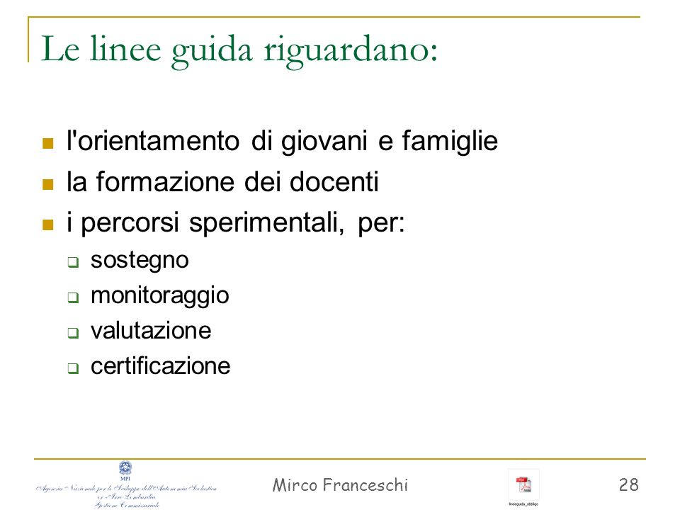 Mirco Franceschi 29 Caratteri delle linee guida Revisione metodologica e organizzativa della didattica per far conseguire ai giovani le competenze chiave dellU.E.