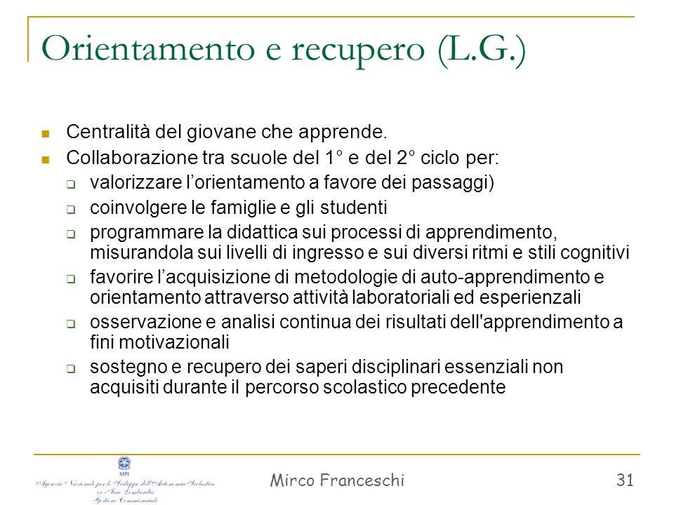 Mirco Franceschi 32 Valutazione e certificazione (L.G.) Sostenere i processi di apprendimento e lorientamento, anche per facilitare i passaggi.
