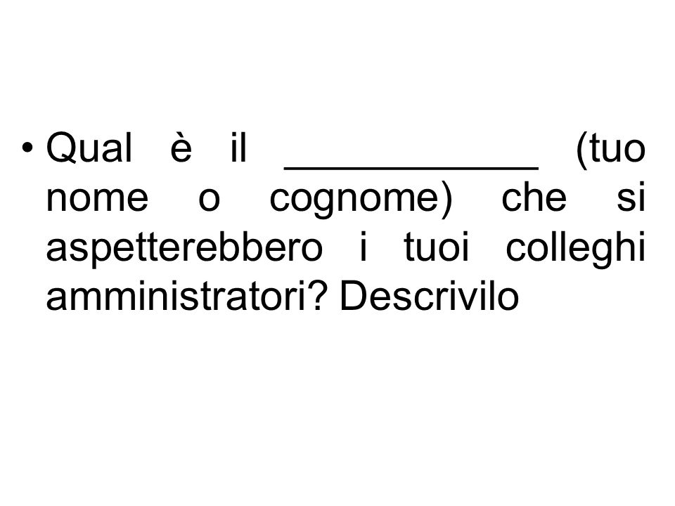 Qual è il ___________ (tuo nome o cognome) che si aspetterebbero i soci della cooperativa.