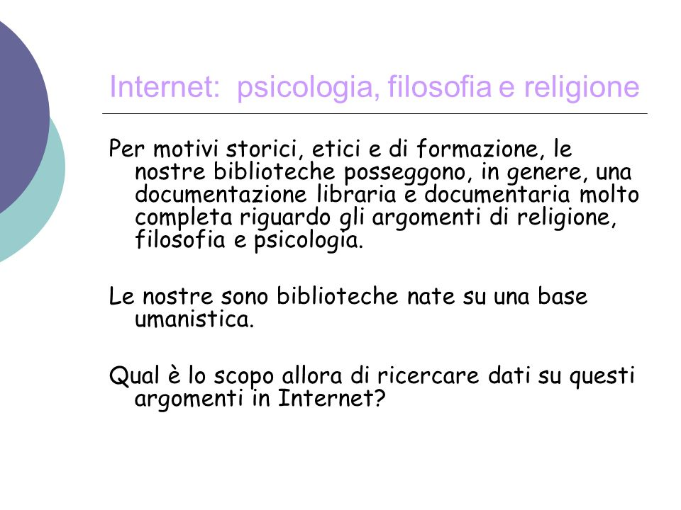 Internet: psicologia, filosofia e religione - Sapere quanto e cosa è disponibile sullargomento su cui si desidera essere informati.