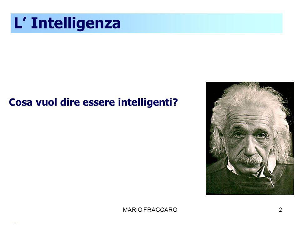 MARIO FRACCARO3 Alle origini del concetto di intelligenza Nella storia del pensiero occidentale la riflessione sul concetto di intelligenza si è sviluppata tra due dicotomie: Intelligenza unica Intelligenza molteplice Intelligenza innata e immutabile Intelligenza legata allambiente e coltivabile