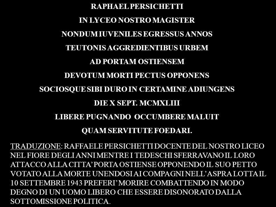 Dallarchivio del liceo risulta che il professore Raffaele Persichetti fosse poliglotta dalle elette doti morali e intellettuali.