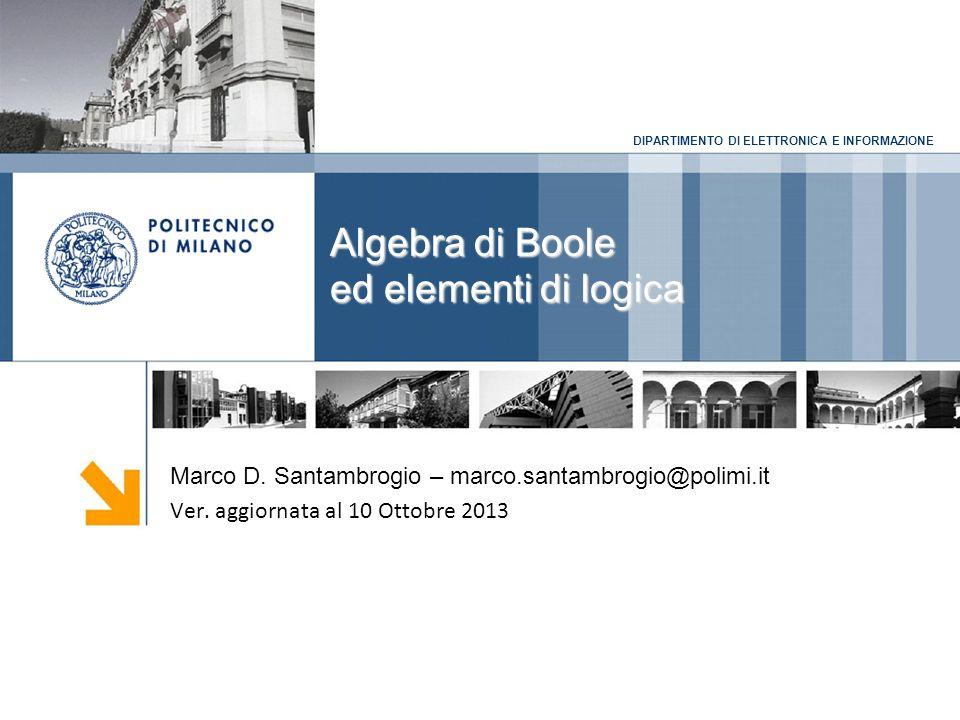 DIPARTIMENTO DI ELETTRONICA E INFORMAZIONEObiettivi Algebra di Boole Algebra di boole a due valori: algebra di commutazione Operazioni logiche Espressioni logiche Assiomi e proprietà dellalgebra di commutazione 2