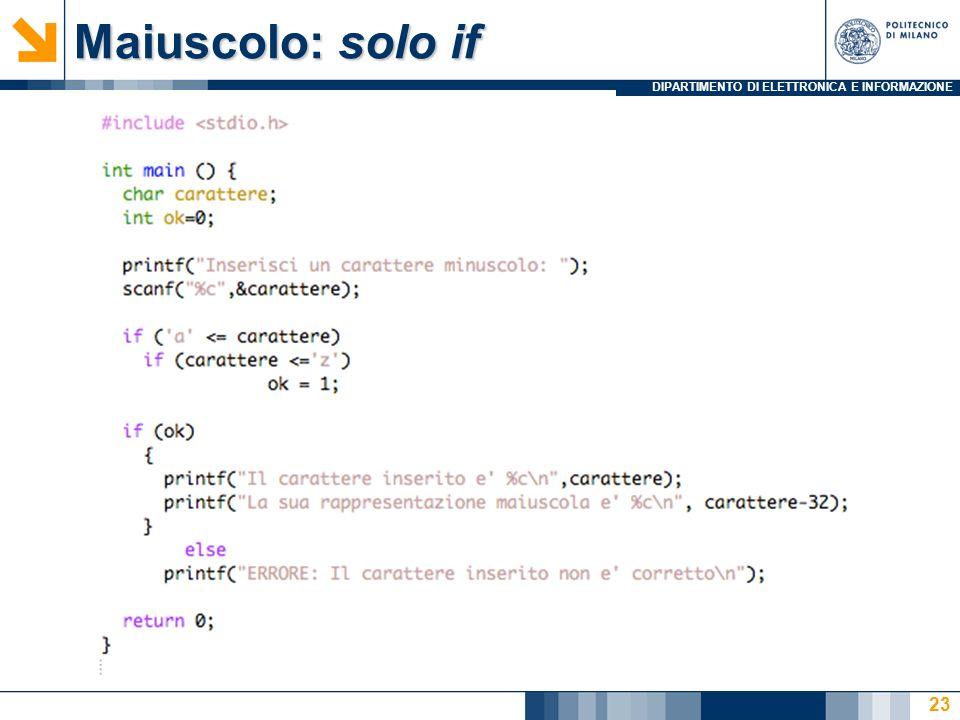 DIPARTIMENTO DI ELETTRONICA E INFORMAZIONE Condizione da verificare Il carattere inserito deve essere X: =>a Y: <= z X e Y devono essere entrambe vere 24 X Y X and Y 0 0 0 0 1 0 1 0 0 11 1 (prodotto logico)