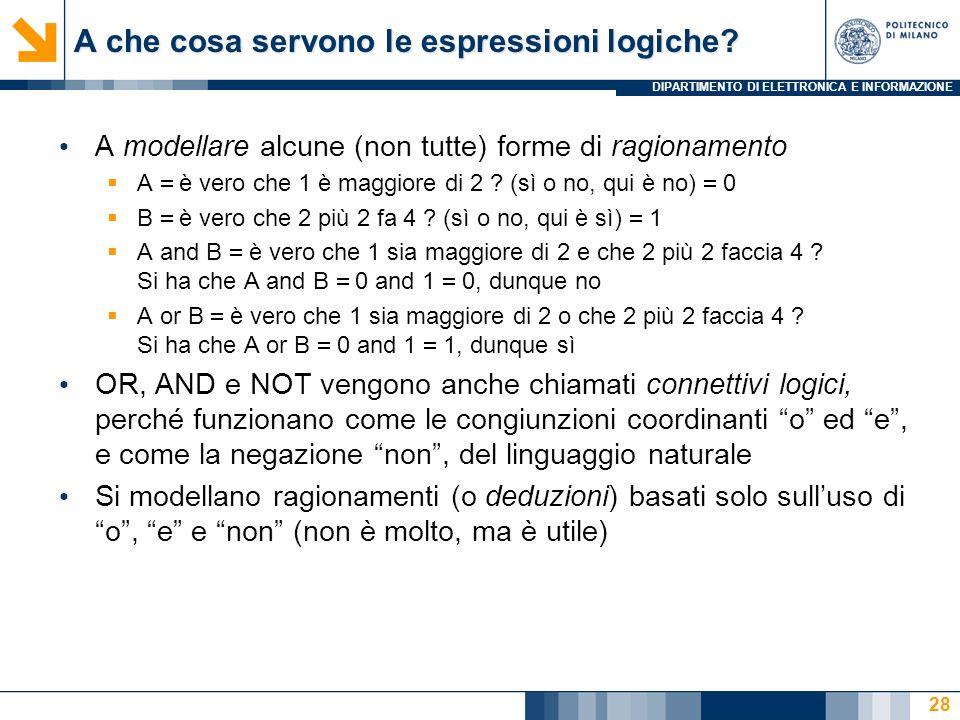 DIPARTIMENTO DI ELETTRONICA E INFORMAZIONE 29 Le espressioni logiche (booleane) non modellano: Domande esistenziali: cè almeno un numero reale x tale che il suo quadrato valga 1 .