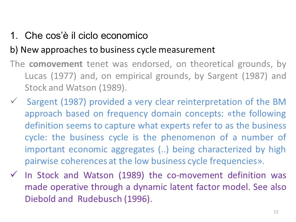 1.Che cosè il ciclo economico b) New approaches to business cycle measurement On the other hand, the new generation of business cycle theories has focused on explaining the movements (deviations) of economic activity around (from) the long- term trend.