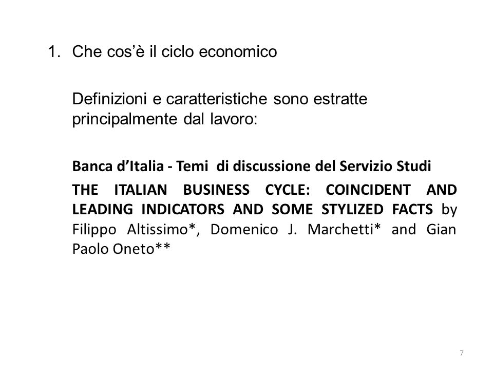 1.Che cosè il ciclo economico a)The NBER methodology The procedures embodied in the original NBER methodology were based on the «classical cycle» concept, which focuses on fluctuations in the absolute level of economic activity.