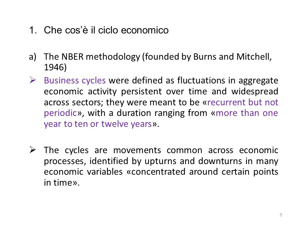 1.Che cosè il ciclo economico a)The NBER methodology The empirical counterpart of the business cycle cannot be identified in any single measure of aggregate economic activity.