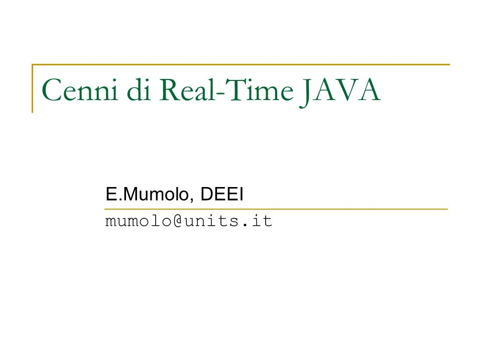 Real Time Specifications for Java (RTSJ) RTSJ: specifiche ottenute dalle prime specifiche lanciate nella comunità Java, JSR-1 (Inverno 1998) Approvate nel Gennaio 2002.