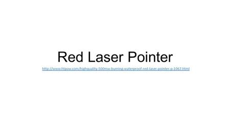 http://www.htpow.com/highquality-500mw-burning-waterproof-red-laser-pointer-p-1067.html Red Laser Pointer