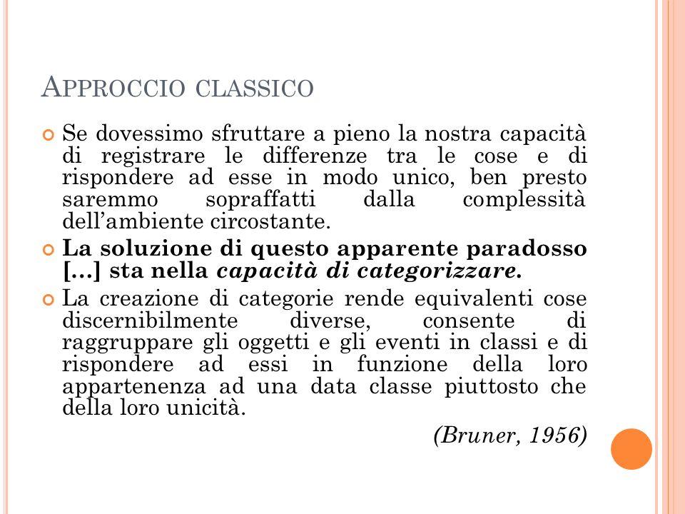 A PPROCCIO CLASSICO Il libro A study of thinking di Bruner, Goodnow e austin (1956) costituisce una pietra miliare nello studio dei processi cognitivi.