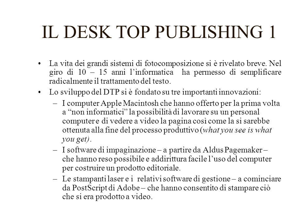 IL DESK TOP PUBLISHING 2 –A questo punto è stato sufficiente collegare i nuovi sistemi DTP con periferiche professionali per ottenere pellicole di qualità uguale a quelle prodotte dai sistemi di fotocomposizione.