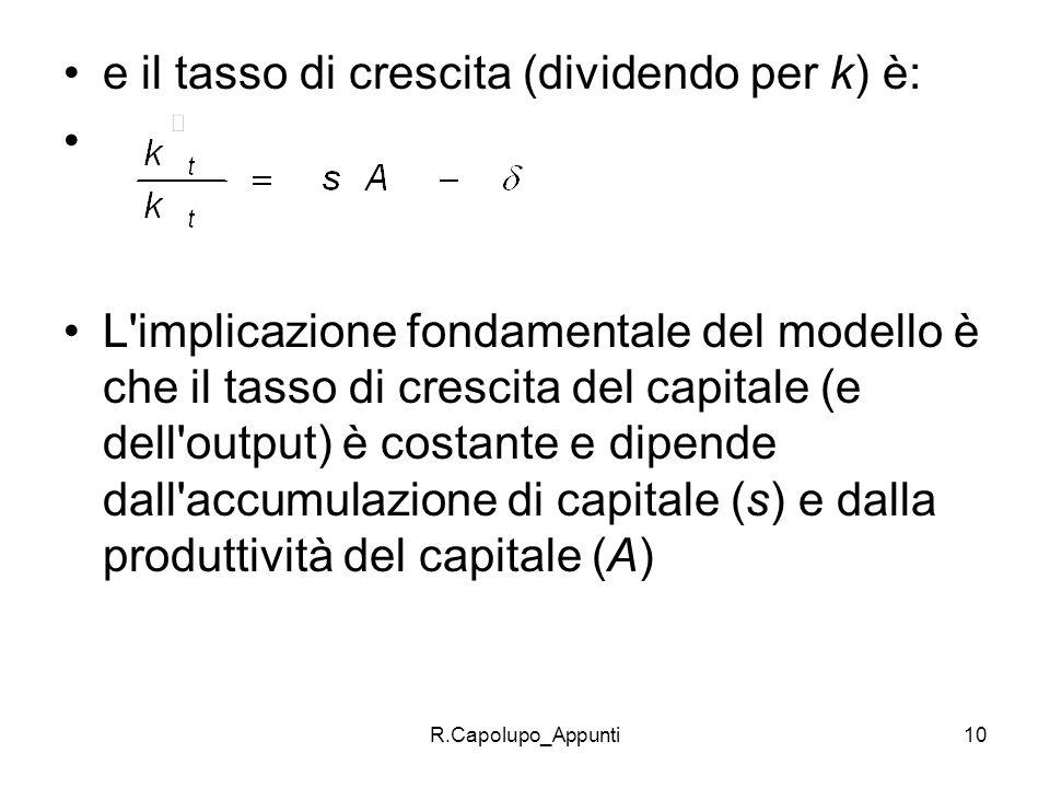 R.Capolupo_Appunti11 In altre parole si assume che sA > e che il divario tra risparmio e investimento anziché diminuire rimanga costante assicurando una crescita costante del capitale pro capite.
