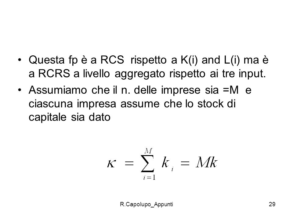 R.Capolupo_Appunti30 Questa esternalità rende lequilibrio concorrenziale non ottimale Aggregando le imprese la fp è : Dove K= Mk i and L= ML i.