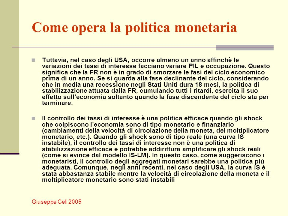 Giuseppe Celi 2005 La velocità di circolazione della moneta in USA Prima del 1980, i monetaristi sostenevano che la velocità di circolazione della moneta fosse stabile e prevedibile.