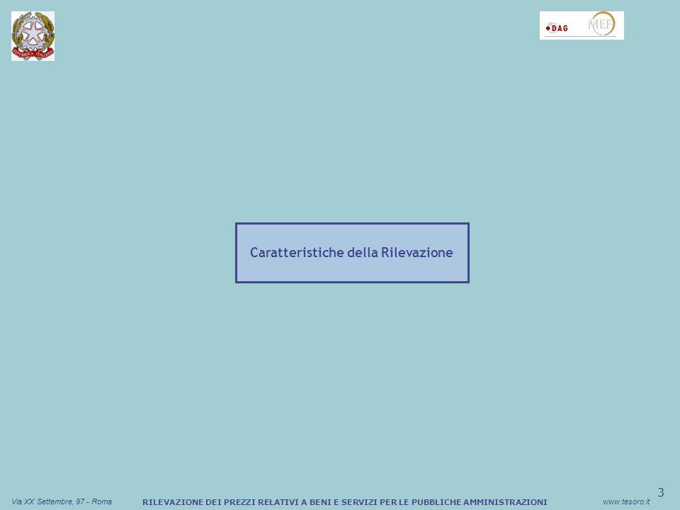 4 Via XX Settembre, 97 - Romawww.tesoro.it RILEVAZIONE DEI PREZZI RELATIVI A BENI E SERVIZI PER LE PUBBLICHE AMMINISTRAZIONI Considerazioni introduttive Nel 2003 è stata avviata una collaborazione tra MEF/ISTAT/Consip, al fine di analizzare, tramite la Rilevazione statistica MEF–ISTAT, la spesa per consumi intermedi della Pubblica Amministrazione italiana Gli attori coinvolti, integrando le proprie competenze, collaborano al successo delliniziativa, arrivata alla sua VI edizione: Ministero dellEconomia e delle Finanze/IV Dipartimento/Servizio Centrale Affari Generali/Ufficio IV: promotore delliniziativa e coordinatore delle attività; ISTAT: supporto tecnico e metodologico alla progettazione ed esecuzione dellindagine; Consip: responsabile della definizione dei contenuti della rilevazione e della classificazione degli elementi tecnico-merceologici.