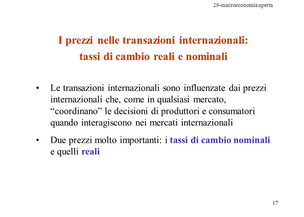 29-macroeconomia aperta 18 Tasso di cambio nominale: il rapporto a cui possiamo cambiare la moneta di una nazione in quella di unaltra Denominazione del tasso di cambio: Valuta nazionale / Valuta straniera Valuta straniera / Valuta nazionale