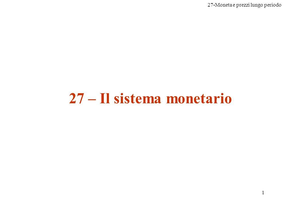 27-Moneta e prezzi lungo periodo 2 Obiettivi del capitolo: Cosè la moneta (...cosa può essere considerato moneta?) Chi crea la moneta.