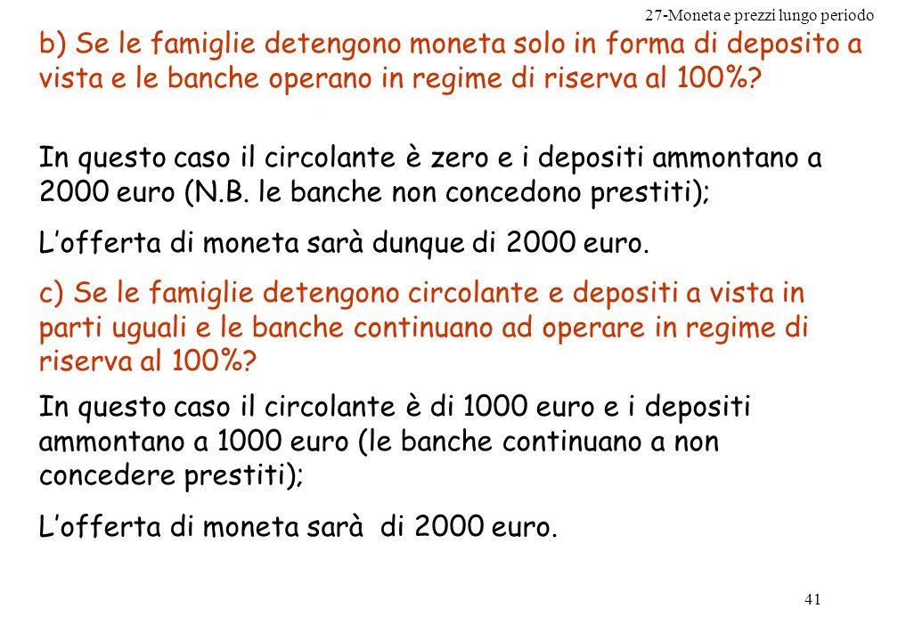 27-Moneta e prezzi lungo periodo 42 d) Se le famiglie detengono tutta la moneta sotto forma di depositi a vista e le banche hanno un tasso di riserva del 10%.