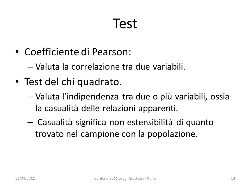 Correlazione di Pearson Il test di Pearson è direttamente ottenibile da EXCEL.