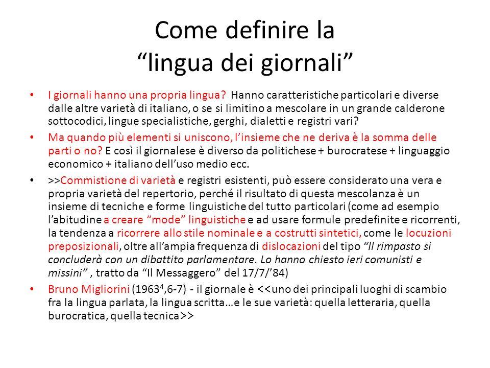 La questione sociolinguistica Ogni sezione del giornale ha comunque delle peculiarità linguistiche che la distinguono da tutte le altre e di cui lo studioso deve sempre tenere conto>>>> Per Tullio De Mauro bisognerebbe parlare, piuttosto che di un unico giornalese, di > (De Mauro 1983:66).