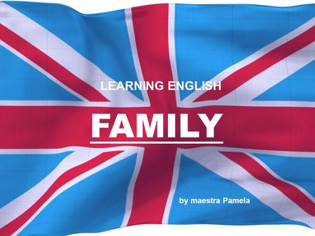 FAMILY by maestra Pamela LEARNING ENGLISH. www.maestrapam.wordpress.com