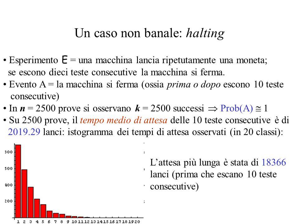Un caso non banale: halting Esperimento E = una macchina lancia ripetutamente una moneta; se escono dieci teste consecutive la macchina si ferma.