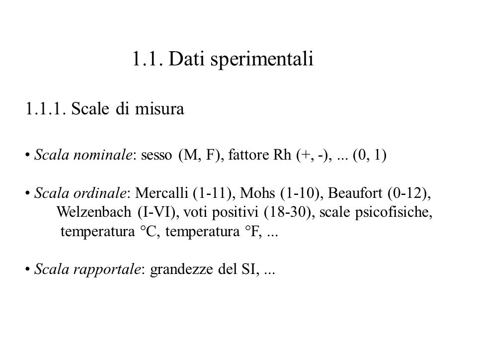 1.1.Dati sperimentali 1.1.1. Scale di misura Scala nominale: sesso (M, F), fattore Rh (+, -),...