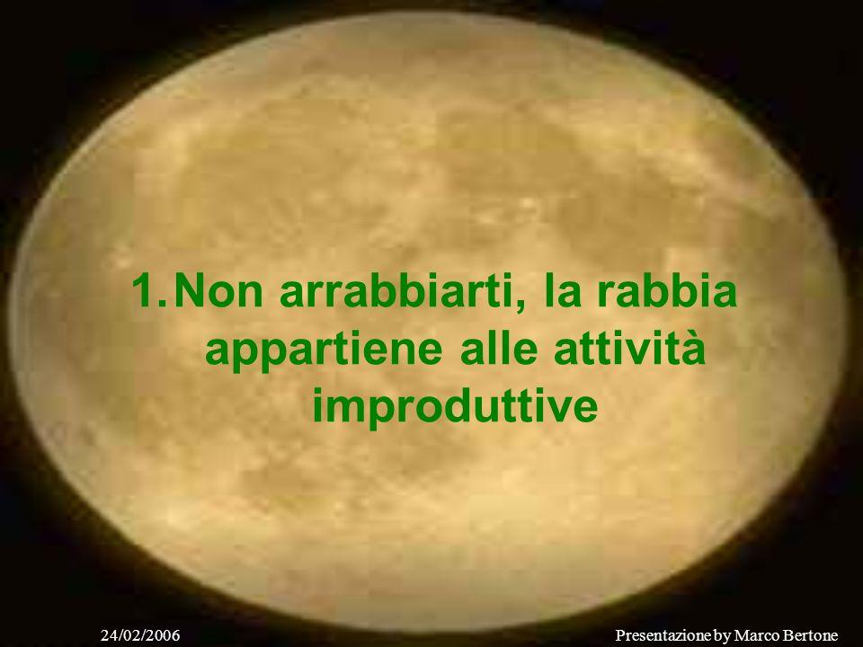 24/02/2006Presentazione by Marco Bertone 1.Non arrabbiarti, la rabbia appartiene alle attività improduttive