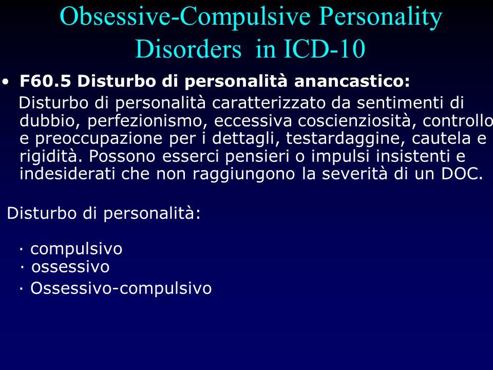 Disturbo Ossessivo-Compulsivo di Personalità nel DSM-IV Precede il DOC In circa il 50% Più frequente antecedente del DOC che della MD e del DAP