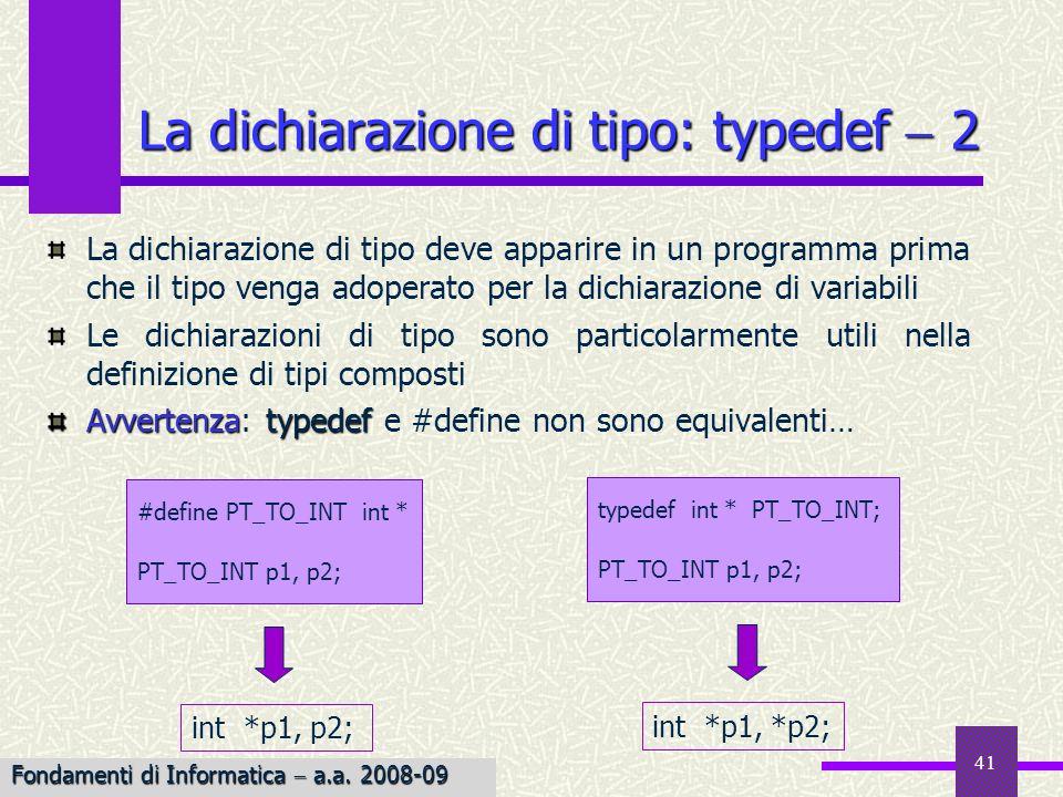 42 & Per ottenere lindirizzo di una variabile si usa loperatore & Esempiolong int Esempio: Se j è una variabile long int con indirizzo 2486, allora listruzione… ptr &j; memorizza lindirizzo 2486 nella variabile ptr Esempio Esempio: Il reperimento dellindirizzo di un oggetto 1 Lindirizzo che si ottiene varia per esecuzioni diverse dello stesso programma %p %p è lo specificatore per stampare lindirizzo di un dato Fondamenti di Informatica a.a.