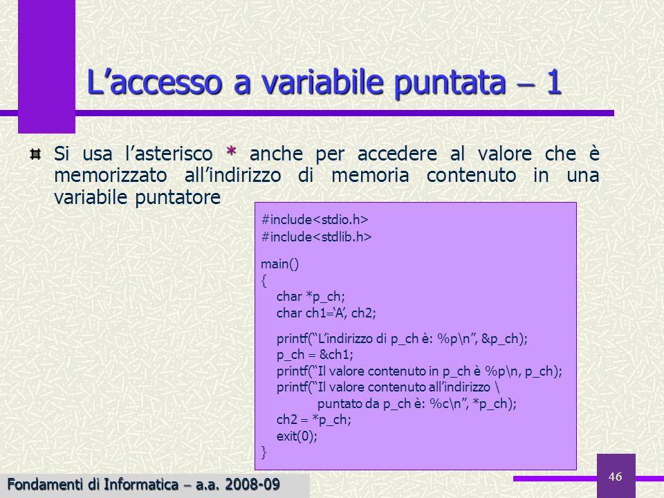 47 Laccesso a variabile puntata 2 Variabili 1 byte 4 byte ch2 2000 1004 1000 2001 CODICE 2002 p_ch ch1 Indirizzi MEMORIA char *p_ch; char ch1 A, ch2; A Fondamenti di Informatica a.a.
