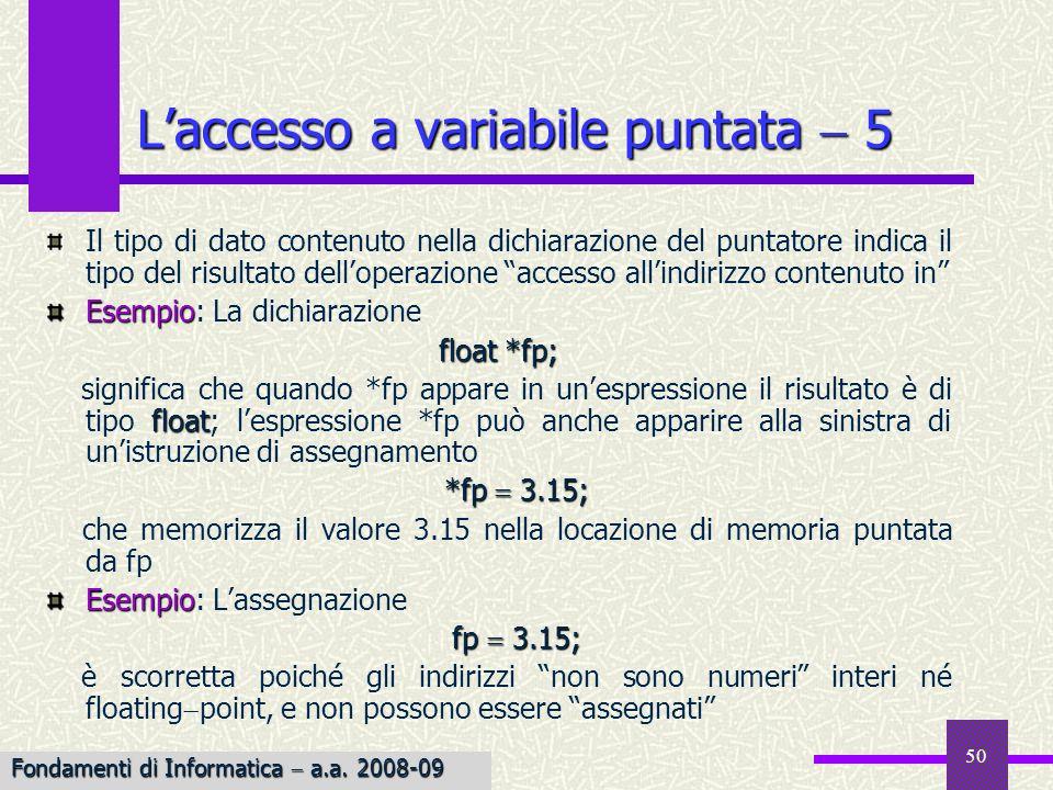 51 I puntatori possono essere inizializzati: il valore iniziale deve essere un indirizzo int j; int *ptr_to_j &j; int *ptr_to_j &j; Non è possibile fare riferimento ad una variabile prima di averla dichiarata; la dichiarazione seguente non è corretta… int *ptr_to_j &j; int j; int j; Linizializzazione dei puntatori Fondamenti di Informatica a.a.