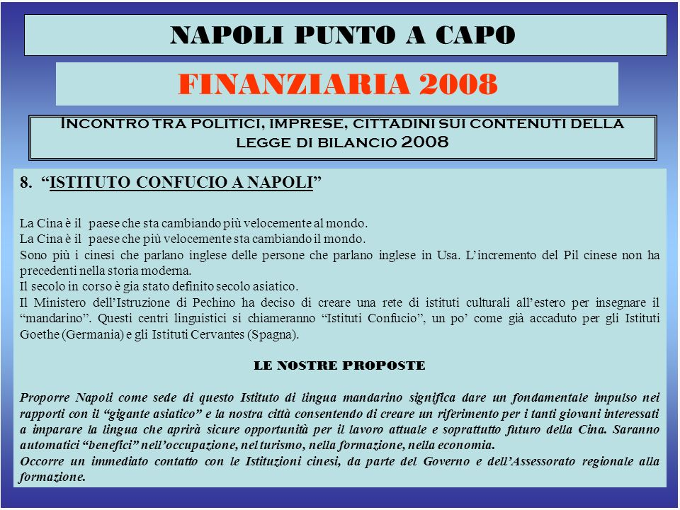 12 NAPOLI PUNTO A CAPO FINANZIARIA 2008 Incontro tra politici, imprese, cittadini sui contenuti della legge di bilancio 2008 9.