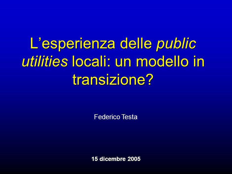Federico Testa 15 dicembre 2005 Lesperienza delle public utilities locali: un modello in transizione?
