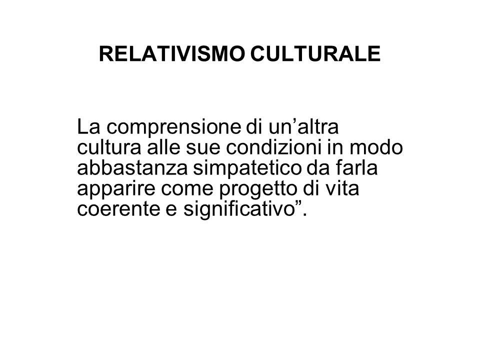 Relativismo culturale diverso dal determinismo culturale perché: 1)Le culture non sono chiuse ermeticamente 2)Le culture non sono monolitiche 3)Esseri umani non sono delle pedine mosse dalla cultura ma presenza del libero arbitrio