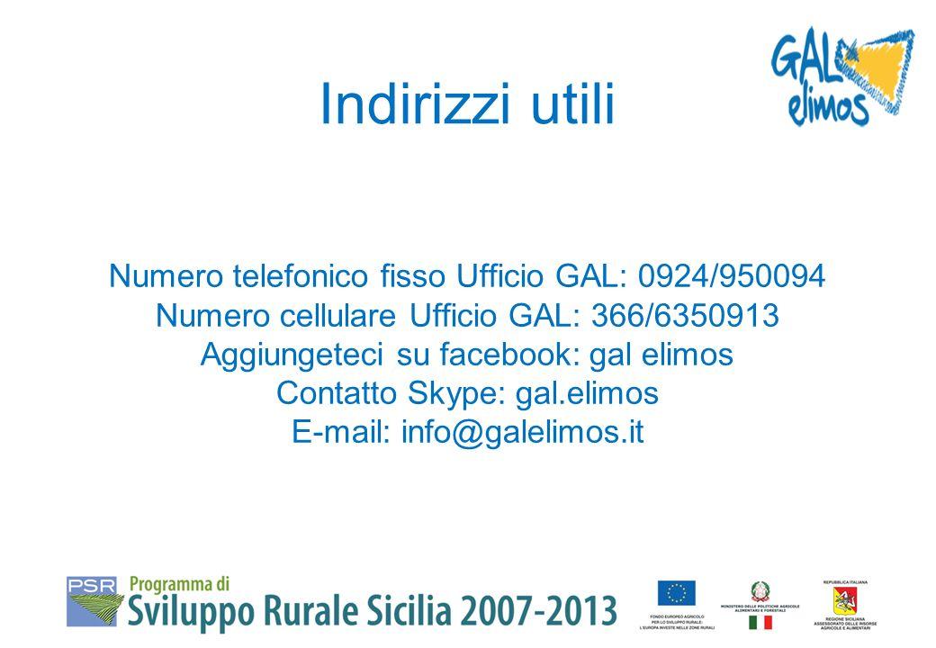 Indirizzi utili Numero telefonico fisso Ufficio GAL: 0924/950094 Numero cellulare Ufficio GAL: 366/6350913 Aggiungeteci su facebook: gal elimos Contatto Skype: gal.elimos E-mail: info@galelimos.it